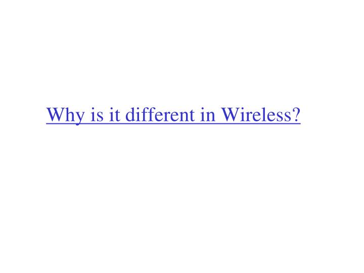 Why is it different in Wireless?