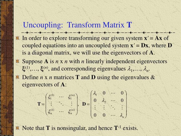 Uncoupling:  Transform Matrix