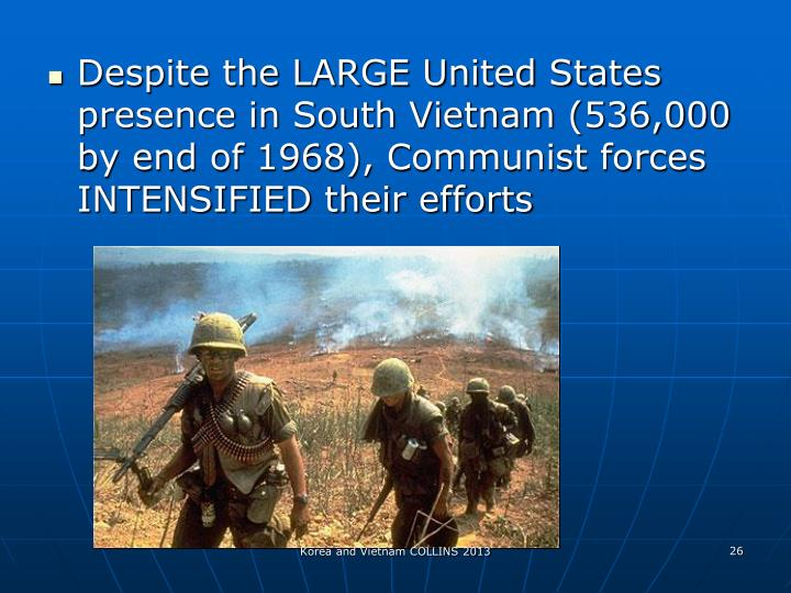 Despite the LARGE United States presence in South Vietnam (536,000 by end of 1968), Communist forces INTENSIFIED their efforts