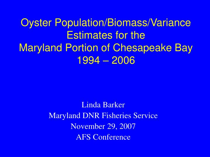 Oyster population biomass variance estimates for the maryland portion of chesapeake bay 1994 2006
