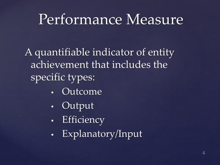 A quantifiable indicator of entity achievement that includes the specific types: