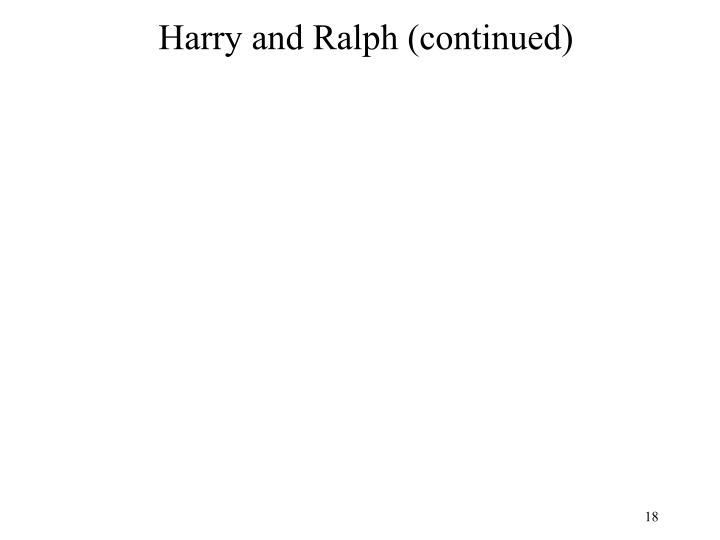 Harry and Ralph (continued)