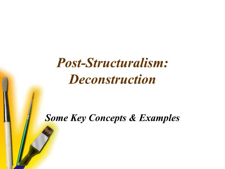 post structuralism paper Of post-structuralism, a movement in philosophy and sociology at the end of the twentieth century in france, is very difficult to summarize or to.