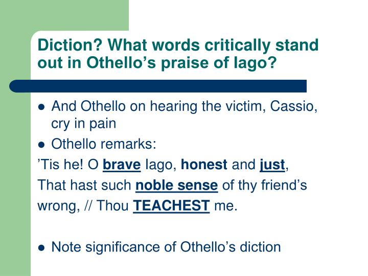 Diction? What words critically stand out in Othello's praise of Iago?