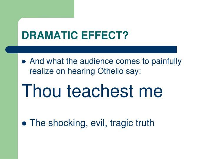 DRAMATIC EFFECT?