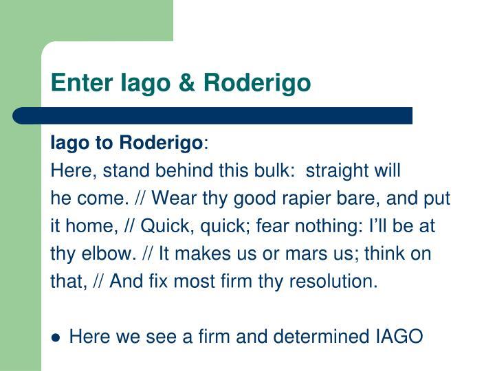 Enter Iago & Roderigo