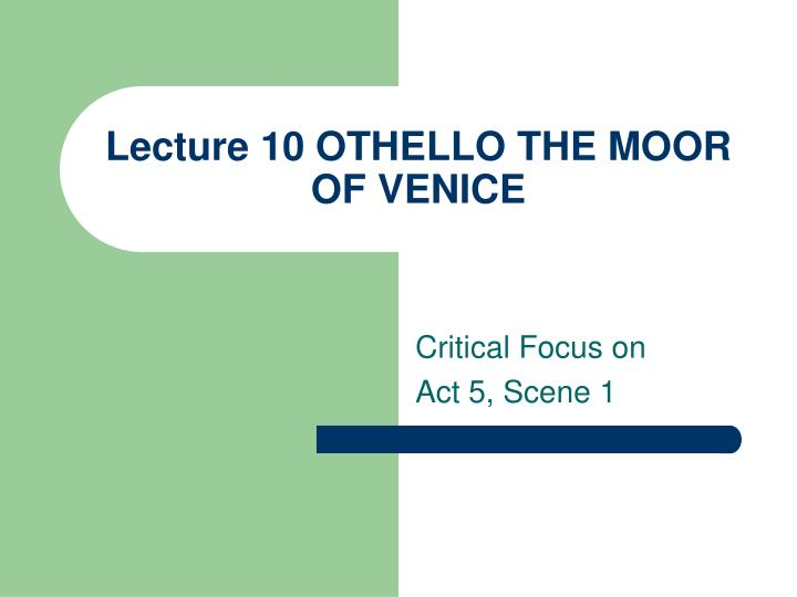 Lecture 10 othello the moor of venice