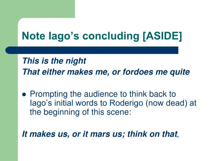 Note Iago's concluding [ASIDE]