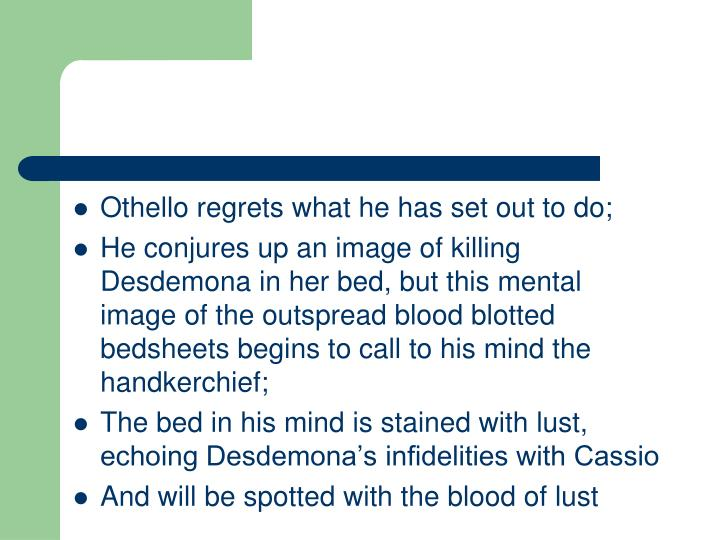 Othello regrets what he has set out to do;