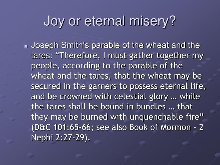 Joy or eternal misery?