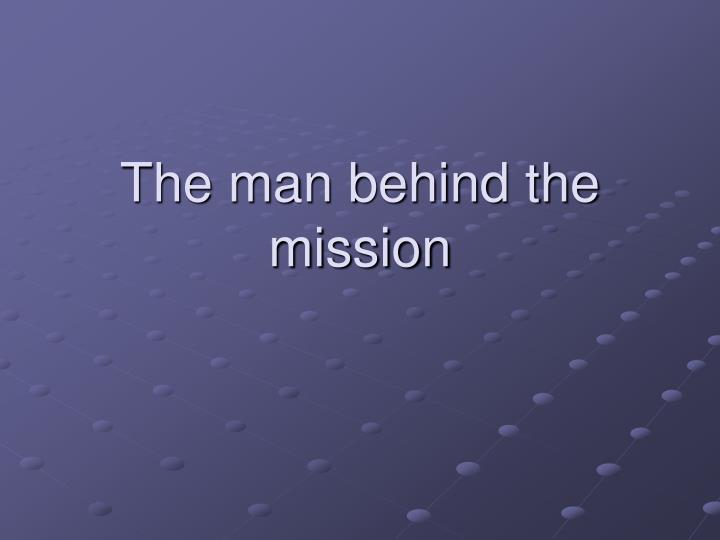 The man behind the mission