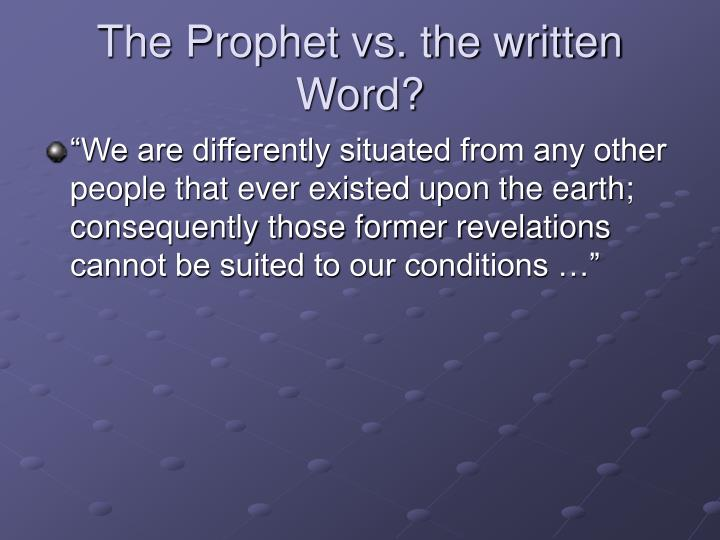 The Prophet vs. the written Word?