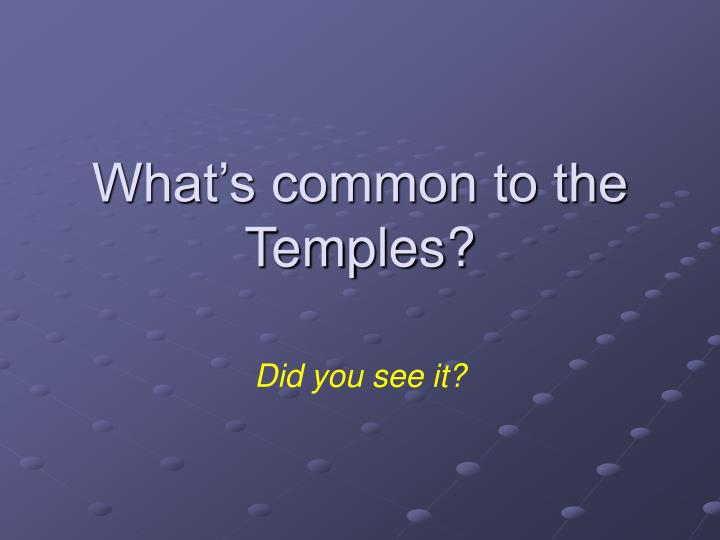 What's common to the Temples?