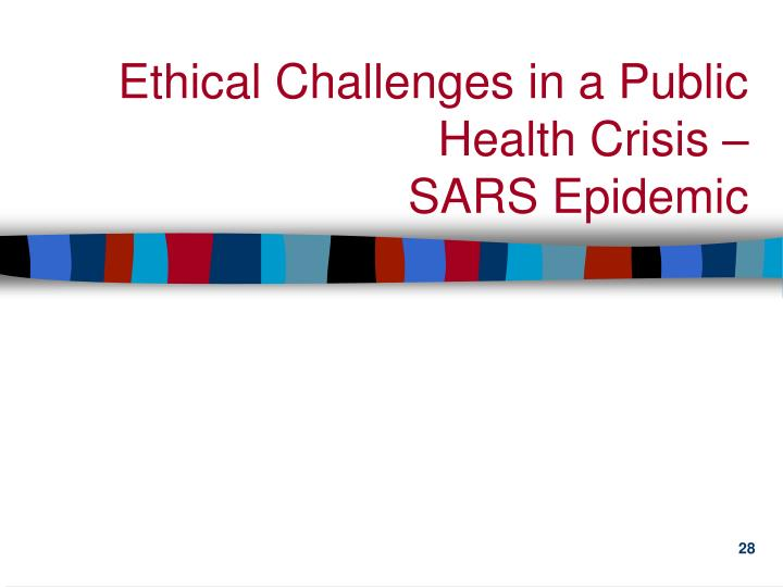 Ethical Challenges in a Public Health Crisis –