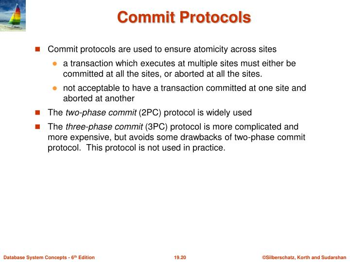 Commit protocols are used to ensure atomicity across sites