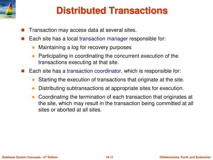 Transaction may access data at several sites.