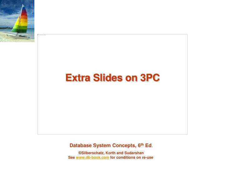 Extra Slides on 3PC
