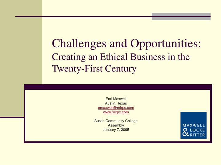 challenges and opportunities creating an ethical business in the twenty first century n.