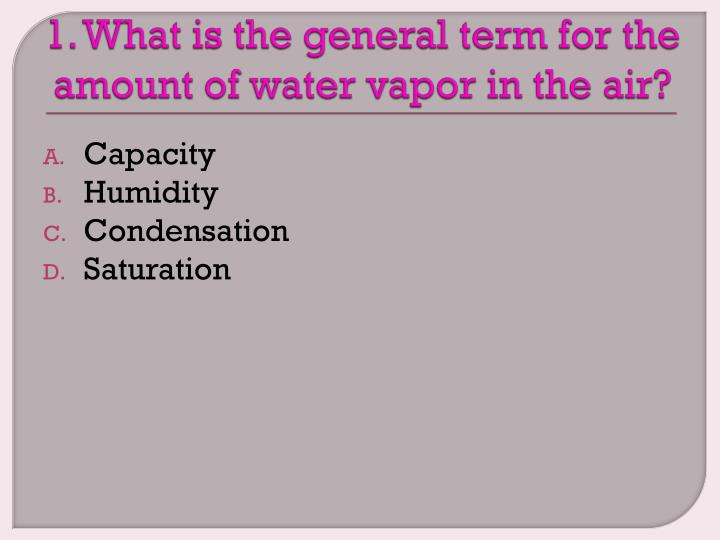 1 what is the general term for the amount of water vapor in the air