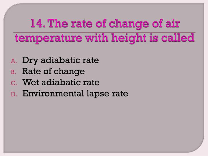 14. The rate of change of air temperature with height is called