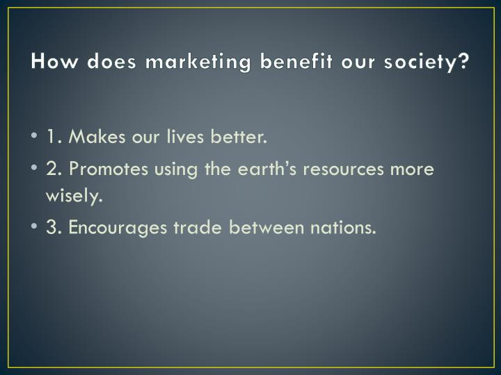 How does marketing benefit