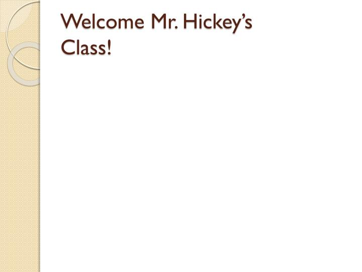 welcome mr hickey s class