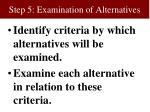 step 5 examination of alternatives