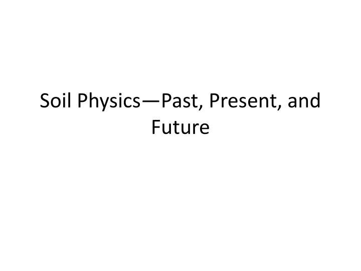 Soil physics past present and future