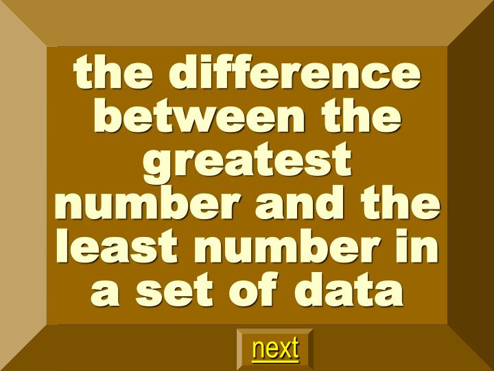 the difference between the greatest number and the least number in a set of data