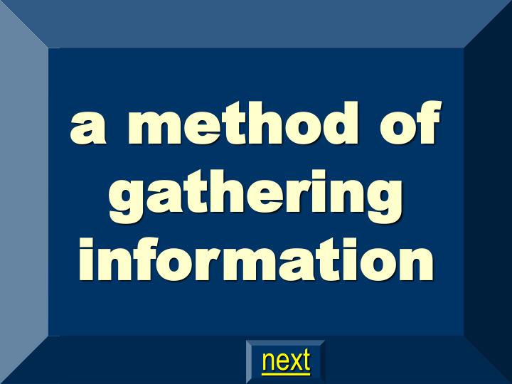 a method of gathering information