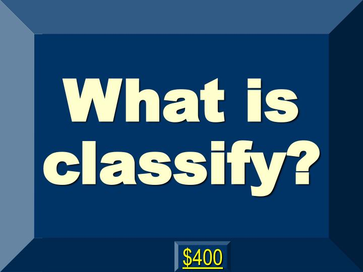 What is classify?