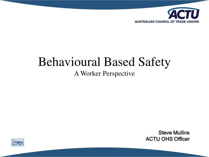 behavioural based safety a worker perspective n.