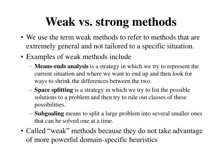 Weak vs. strong methods