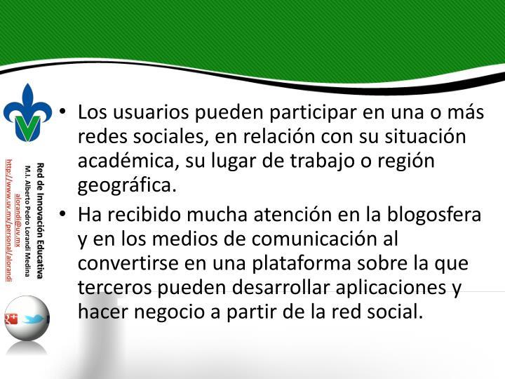 Los usuarios pueden participar en una o más redes sociales, en relación con su situación académica, su lugar de trabajo o región geográfica.
