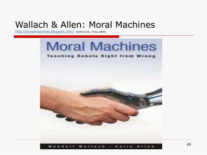 moral machines ethics Camb q healthc ethics wallach, w & allen, c moral machines: teaching robots right from wrong on the ethics of machine learning applications in.