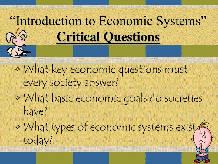 three central economic questions essay The three key economic questions has lead to the evolvement of four different economics systems which i will critically analyse in this assignment furthermore, i will be critically discussing south africa as a mixed economy as to why it is characterized as a mixed economy and the suitability of the economic system for the current economic.