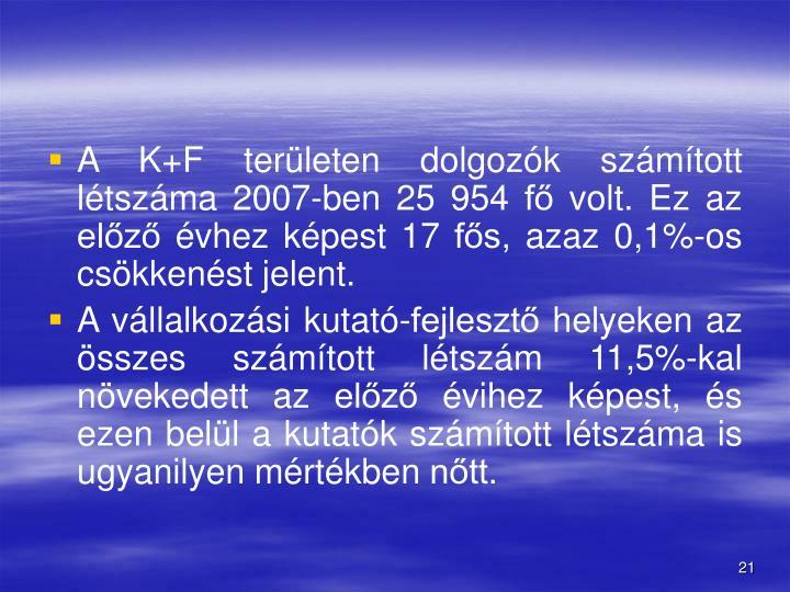 A K+F területen dolgozók számított létszáma 2007-ben 25 954 fő volt. Ez az előző évhez képest 17 fős, azaz 0,1%-os csökkenést jelent.