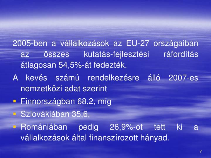 2005-ben a vállalkozások az EU-27 országaiban az összes kutatás-fejlesztési ráfordítás átlagosan 54,5%-át fedezték.