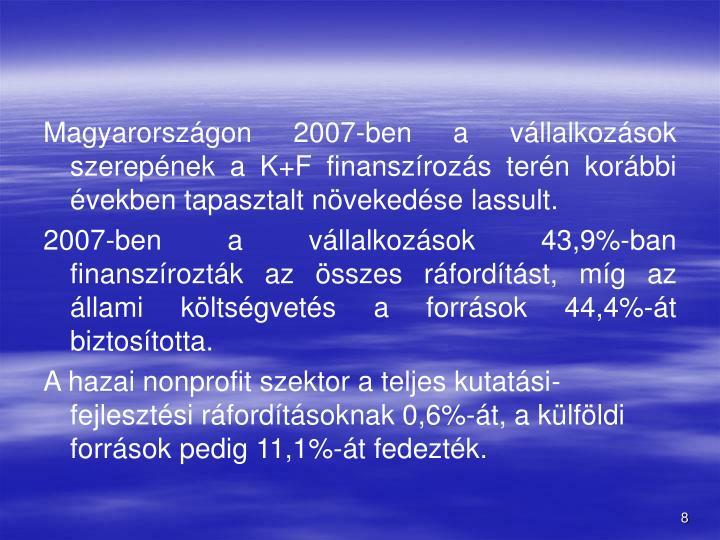 Magyarországon 2007-ben a vállalkozások szerepének a K+F finanszírozás terén korábbi években tapasztalt növekedése lassult.