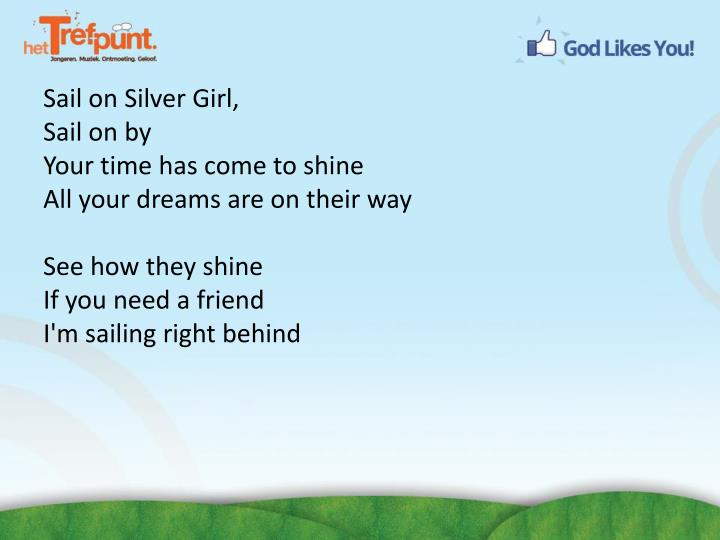Sail on Silver Girl,
