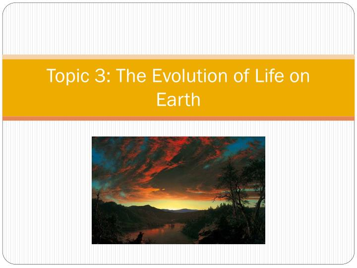topic 3 the evolution of life on earth n.