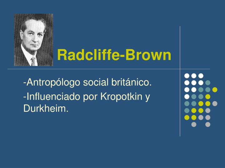 radcliffe brown and structural functionalism Functionalism, also called structural-functional theory, sees society as a structure  with  alfred radcliff-brown (1881–1955) defined the function of any recurrent.