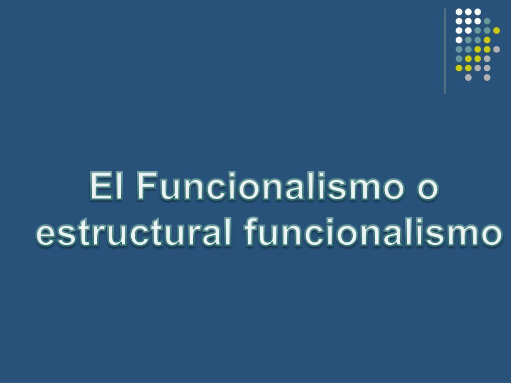 Ppt El Funcionalismo O Estructural Funcionalismo