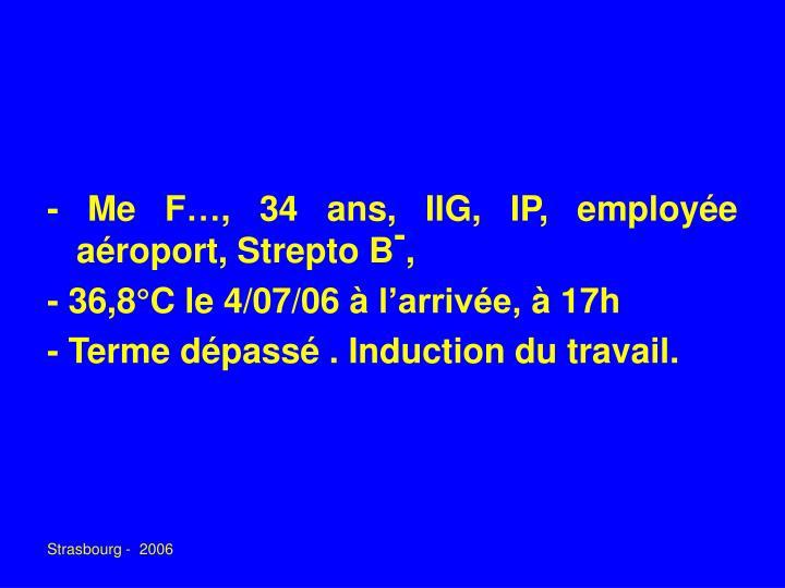 - Me F…, 34 ans, IIG, IP, employée aéroport, Strepto B