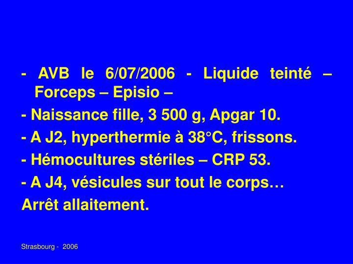 - AVB le 6/07/2006 - Liquide teinté – Forceps – Episio –
