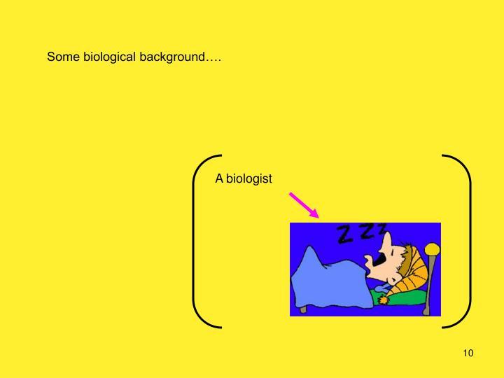 Some biological background….