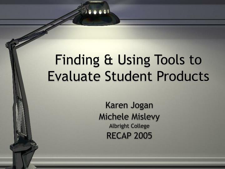 finding using tools to evaluate student products