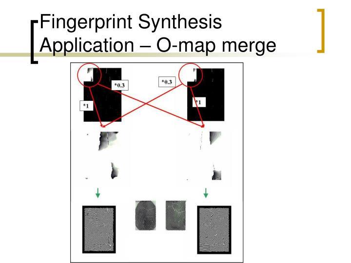 Fingerprint Synthesis Application – O-map merge