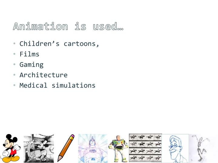 Animation is used…