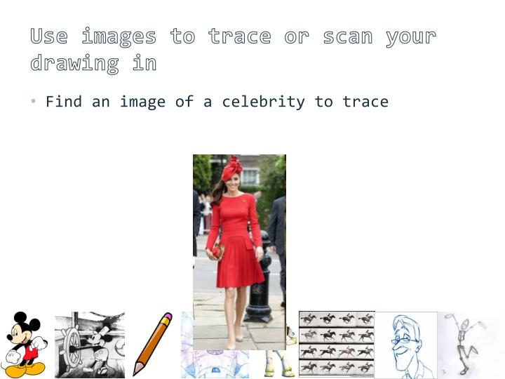 Use images to trace or scan your drawing in